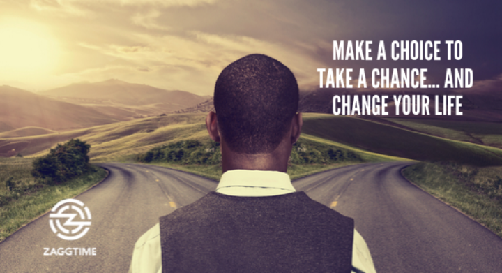 Make a Choice to take a Chance... and Change your life