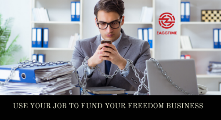 Use your job to fund your freedom business