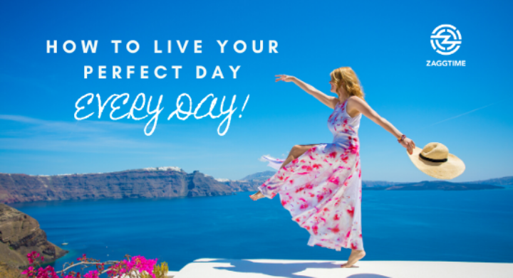 How to live your perfect day - every day